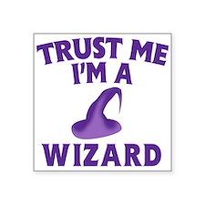 """Trust Me I'm a Wizard Square Sticker 3"""" x 3"""""""