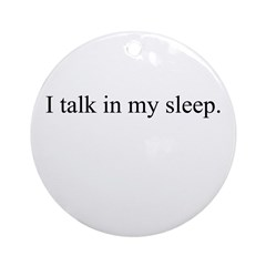 I talk in my sleep. Ornament (Round)