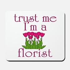 Trust Me I'm a Florist Mousepad