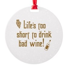 Life Short Bad Wine Ornament