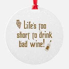 Life Short Bad Wine Ornament