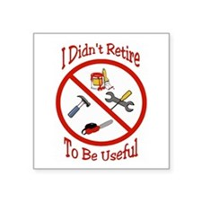 "I didnt retire to be useful Square Sticker 3"" x 3"""