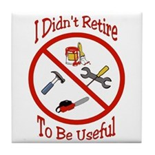 I didnt retire to be useful Tile Coaster
