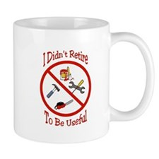 I didnt retire to be useful Mug