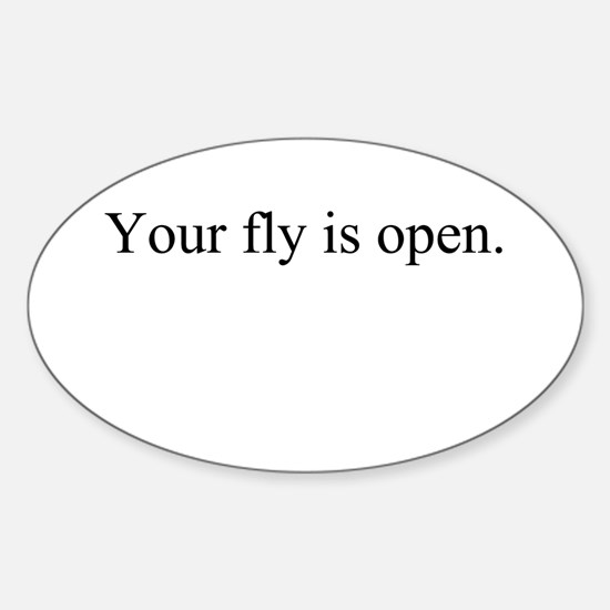 Your fly is open. Oval Decal