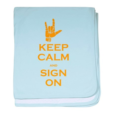 Keep Calm and Sign On baby blanket