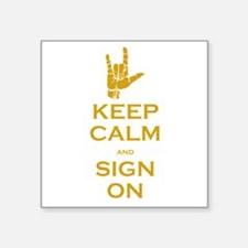 "Keep Calm and Sign On Square Sticker 3"" x 3"""