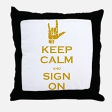 Keep Calm and Sign On Throw Pillow
