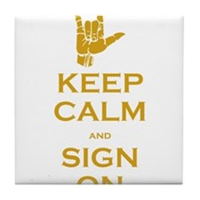Keep Calm and Sign On Tile Coaster