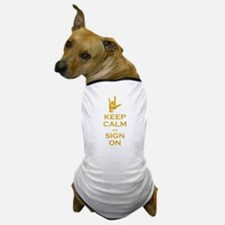 Keep Calm and Sign On Dog T-Shirt