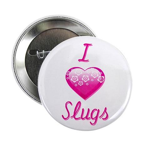 """I Love/Heart Slugs 2.25"""" Button"""