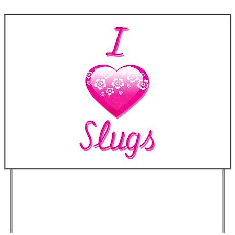 I Love/Heart Slugs Yard Sign