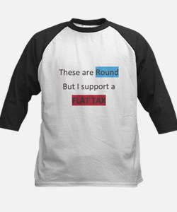 these are round but i support a flat tax Tee