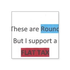 these are round but i support a flat tax Square St