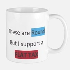 these are round but i support a flat tax Mug