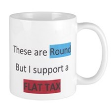 these are round but i support a flat tax Small Mug