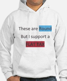 these are round but i support a flat tax Hoodie