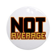 Not Average Ornament (Round)