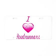 I Love/Heart Roadrunners Aluminum License Plate