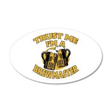 Trust Me I'm a Brewmaster 20x12 Oval Wall Decal