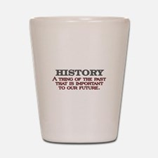 History A Thing of the Past Shot Glass