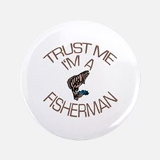 "Trust Me I'm a Fisherman 3.5"" Button"