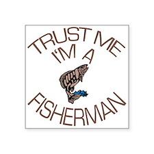 """Trust Me I'm a Fisherman Square Sticker 3"""" x 3"""""""