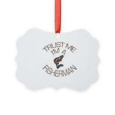 Trust Me I'm a Fisherman Ornament