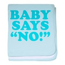 """When baby talks, baby says """"No!"""" baby blanket"""
