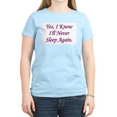I Know I'll Never Sleep Again Women's Pink T-Shirt