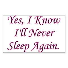 I Know I'll Never Sleep Again Sticker (Rectangular