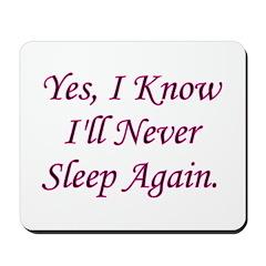 I Know I'll Never Sleep Again Mousepad