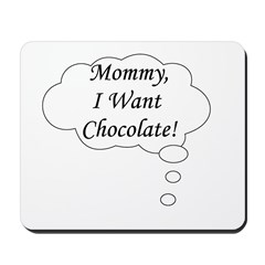 Mommy I Want Chocolate Mousepad