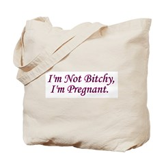Not Bitchy Just Pregnant Tote Bag