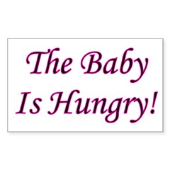 The Baby Is Hungry! Rectangle Decal