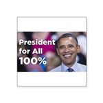 Barack Obama: President for All 100% Square Sticke