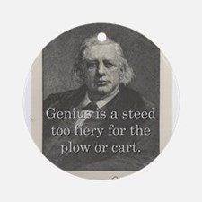 Genius Is A Steed - H W Beecher Round Ornament