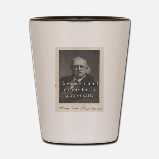 Genius Is A Steed - H W Beecher Shot Glass