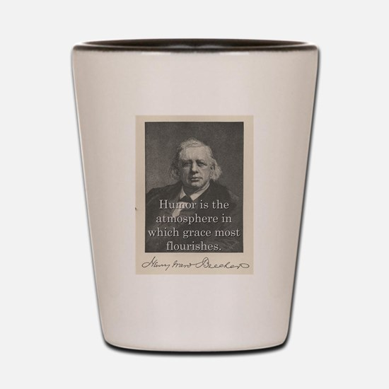 Humor Is The Atmosphere - H W Beecher Shot Glass