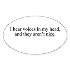 New SectionI hear voices in m Oval Decal