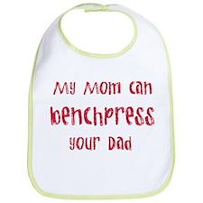 My mom can benchpress Bib