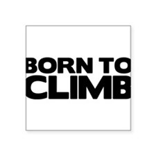 "BORN TO CLIMB Square Sticker 3"" x 3"""