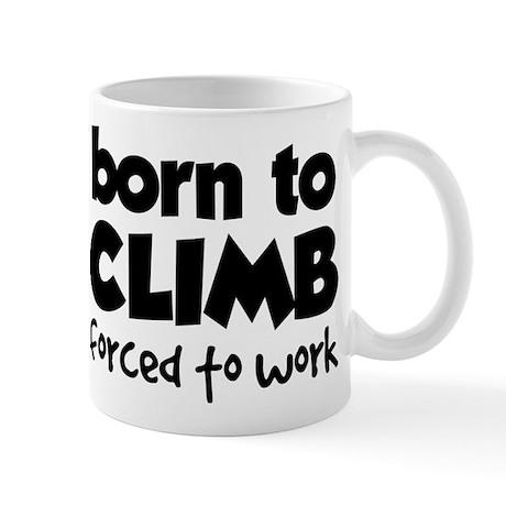 BORN TO CLIMB FORCED TO WORK Mug