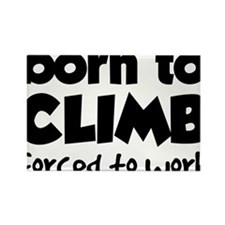 BORN TO CLIMB FORCED TO WORK Rectangle Magnet