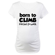 BORN TO CLIMB FORCED TO WORK Shirt