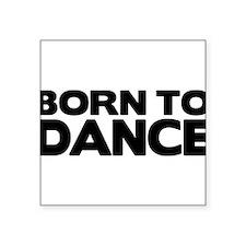"""born to dance Square Sticker 3"""" x 3"""""""