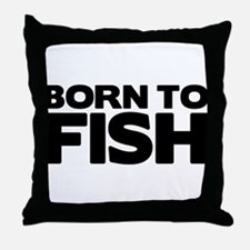 BORN TO FISH Throw Pillow