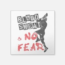 Blood, Sweat and No Fear (Lacrosse) Square Sticker