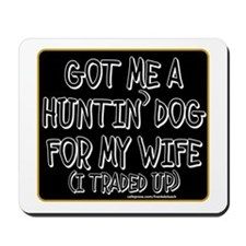 GOT ME A HUNTIN' DOG FOR MY WIFE Mousepad