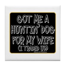 GOT ME A HUNTIN' DOG FOR MY WIFE Tile Coaster